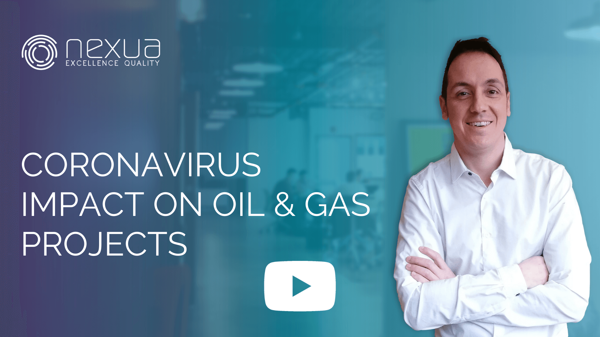 Cover of the video with play sign of Coronavirus impact on Oil and Gas Projects by Nexua Excellence Quatity